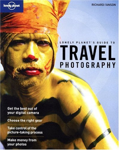 Lonely Planet Travel Photography: A Guide to Taking Better Pictures (How to)