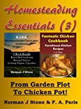 img - for Homesteading Essentials (3): From Garden Plot To Chicken Pot! KISS Homesteaders 3 book Bundle plus Farmhouse Kitchen Recipes Fantastic Chicken Cookbook book / textbook / text book