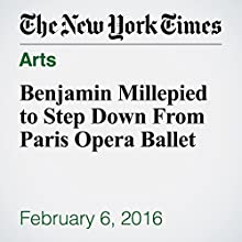 Benjamin Millepied to Step Down From Paris Opera Ballet Other by Roslyn Sulcas Narrated by Kristi Burns
