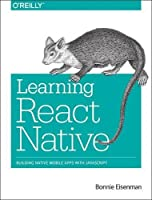 Learning React Native: Building Native Mobile Apps with JavaScript Front Cover