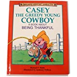 Casey the Greedy Young Cowboy: A Book About Being Thankful (Building Christian Character)