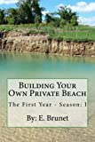 img - for Building Your Own Private Beach: Building Your Own Private Beach (The First Year - Season I) book / textbook / text book