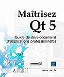 echange, troc Tristan Israel - Maîtrisez Qt 5 - Guide de développement d'applications professionnelles