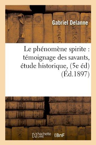 Le phénomène spirite : témoignage des savants, étude historique, (5e éd) (Éd.1897)