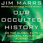 Our Occulted History: Do the Global Elite Conceal Ancient Aliens? | Jim Marrs