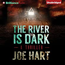 The River Is Dark (       UNABRIDGED) by Joe Hart Narrated by Eric G. Dove