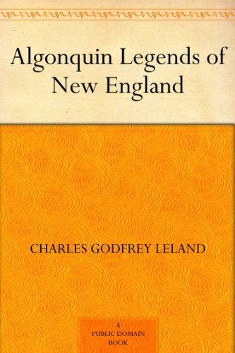 Charles Godfrey Leland - Algonquin Legends of New England (English Edition)