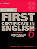 Cambridge First Certificate in English 6 Student's Book with Answers: Examination Papers from the University of Cambridge ESOL Examinations (FCE Practice Tests) (0521754445) by Cambridge ESOL