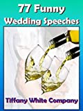 Funny Wedding Speeches - 77 Collections For the Bride, Groom, Parents, Grandparents, Bridal Party, and Friends: Wedding Speeches (Wedding Plans Book 1)