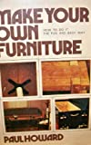 Make your own furniture: How to do it the fun and easy way with Canadian materials (0070823448) by Howard, Paul