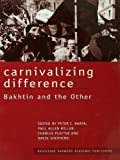 img - for Carnivalizing Difference: Bakhtin and the Other (Routledge Harwood Studies in Russian and European Literature) book / textbook / text book