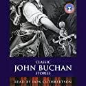 Classic John Buchan Stories (       UNABRIDGED) by John Buchan Narrated by Iain Cuthbertson