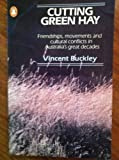 img - for Cutting Green Hay - Friendships, Movements and Cultural Conflicts In Australia's Great Decades book / textbook / text book