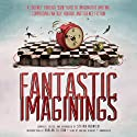 Fantastic Imaginings: A Journey through 3,500 Years of Imaginative Writing, Comprising Fantasy, Horror, and Science Fiction