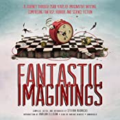 Fantastic Imaginings: A Journey through 3,500 Years of Imaginative Writing, Comprising Fantasy, Horror, and Science Fiction | [Stefan Rudnicki (editor), Harlan Ellison (editor)]