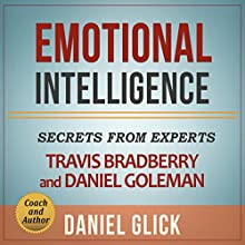 Emotional Intelligence: Secrets from Experts Travis Bradberry and Daniel Goleman Audiobook by Daniel Glick Narrated by Steve White