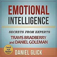 Emotional Intelligence: Secrets from Experts Travis Bradberry and Daniel Goleman | Livre audio Auteur(s) : Daniel Glick Narrateur(s) : Steve White