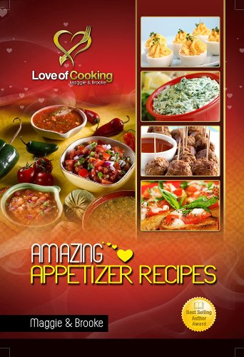 Amazing Appetizer Recipes: 52 Easy Appetizer Recipes For All Occassions (Love Of Cooking) by Maggie, Brooke