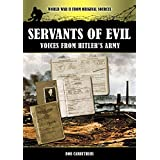 Servants of Evil: Voices from Hitler's Army (World War II from Original Sources)by Bob Carruthers