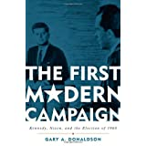 The First Modern Campaign: Kennedy, Nixon, and the Election of 1960by Gary A. Donaldson