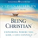Being Christian (       UNABRIDGED) by Stephen Arterburn Narrated by Stephen Arterburn