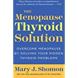 The Menopause Thyroid Solution: Overcome Menopause by Solving Your Hidden Thyroid Problems ~ Mary J. Shomon