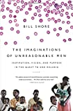 img - for The Imaginations of Unreasonable Men: Inspiration, Vision, and Purpose in the Quest to End Malaria book / textbook / text book