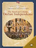 The American Colonies Declare Independence (World Almanac Library of the American Revolution)