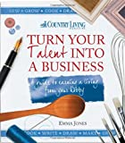 Turn Your Talent into a Business: A Guide to Earning a Living from Your Hobby