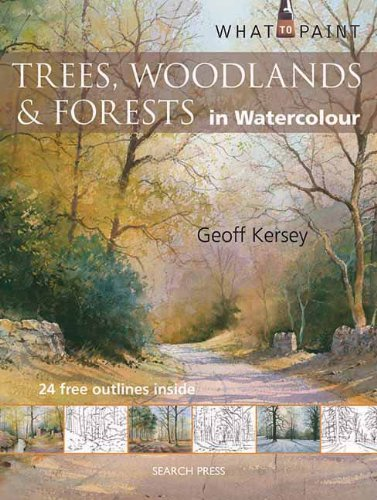 Trees, Woodland & Forests in Watercolour (What to Paint), by Geoff Kersey