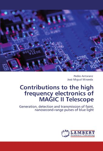 Contributions To The High Frequency Electronics Of Magic Ii Telescope: Generation, Detection And Transmission Of Faint, Nanosecond-Range Pulses Of Blue Light