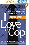 I Love a Cop, Revised Edition: What P...