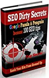 SEO DIRTY SECRETS: GOOGLE PANDA & PENGUIN bonus: 100 SEO Tips: Rank your site from ground up