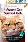 A Street Cat Named Bob: And How He Sa...