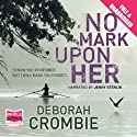 No Mark Upon Her (       UNABRIDGED) by Deborah Crombie Narrated by Jenny Sterlin