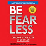 Be Fearless: Change Your Life in 28 Days | Jonathan Alpert,Alisa Bowman
