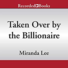 Taken Over by the Billionaire (       UNABRIDGED) by Miranda Lee Narrated by Saskia Maarleveld