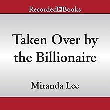 Taken Over by the Billionaire (       UNABRIDGED) by Miranda Lee Narrated by Saskia Maarleveld