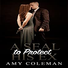 A SEAL to Protect His Ex Audiobook by Amy Coleman Narrated by Daniel Galvez II