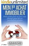 Mon 1er achat immobilier: Petit guide pour ne pas vous planter pour les 20 prochaines ann�es