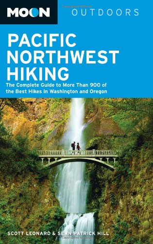 Moon Pacific Northwest Hiking: The Complete Guide to More Than 900 of the Best Hikes in Washington and Oregon (Moon Outdoors)