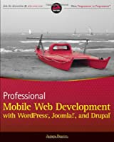 Professional Mobile Web Development with WordPress, Joomla! and Drupal