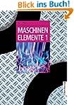 Maschinenelemente Band 1 und 2: Masch...
