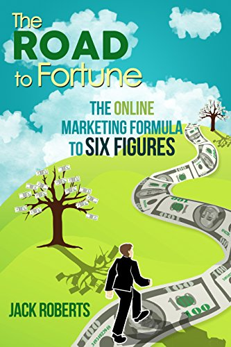 The Road To Fortune: The Online Marketing Formula To Six Figures by Jack Roberts ebook deal