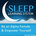 Be an Alpha Female & Empower Yourself with Hypnosis, Meditation, and Affirmations: The Sleep Learning System (       UNABRIDGED) by Joel Thielke Narrated by Joel Thielke