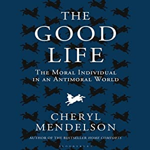 The Good Life: The Moral Individual in an Antimoral World | [Cheryl Mendelson]