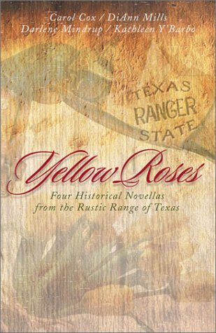 Yellow Roses : Four Historical Novellas Featuring Rangers and the Women Who Love Them, CAROL COX, DARLENE MINDRUP, KATHLEEN Y'BARBO, DIANN MILLS