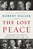 The Lost Peace: Leadership in a Time of Horror and Hope, 1945-1953 (0061628670) by Dallek, Robert