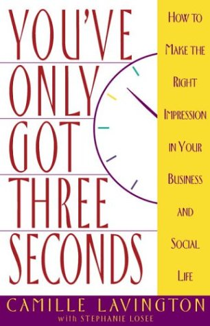 YouVe Only Got Three Seconds : How to Make the Right Impression in Your Business and Social Life, CAMILLE LAVINGTON, STEPHANIE LOSEE