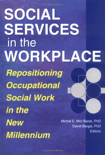 Social Services in the Workplace: Repositioning Occupational Social Work in the New Millennium (Monograph Published Simu